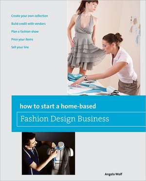 How to Start a Home-Based Fashion Design Business de Angela Wolf