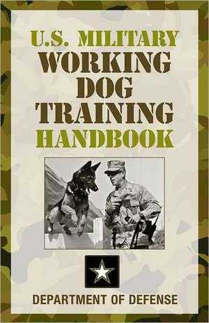 U.S. Military Working Dog Training Handbook de Department of Defense