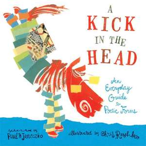 A Kick in the Head:  An Everyday Guide to Poetic Forms de Paul B. Janeczko