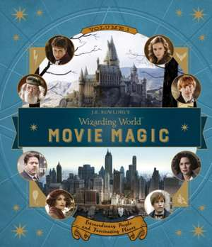 J.K. Rowling's Wizarding World: Movie Magic Volume One: Extraordinary People and Fascinating Places de Jody Revenson