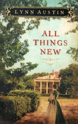 All Things New:  Winning the Battle for Your Home, Family, and Friends de Lynn Austin