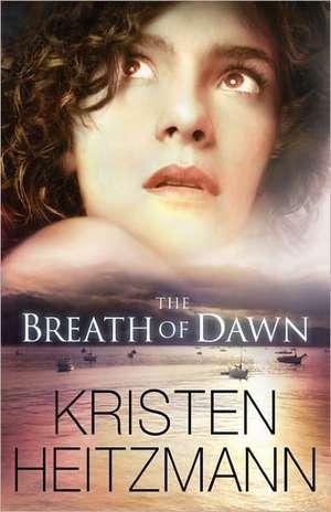 The Breath of Dawn de Kristen Heitzmann