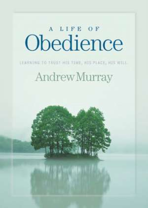 A Life of Obedience:  Learning to Trust His Time, His Place, His Will de Andrew Murray