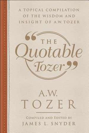 The Quotable Tozer de James L. Snyder