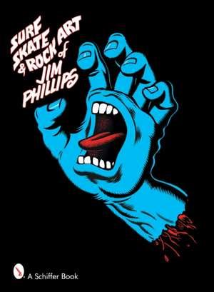 Surf, Skate & Rock Art of Jim Phillips:  40 Years of Surf, Skate and Rock Art de Jim Phillips