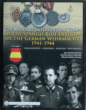 The Military Intervention Corps of the Spanish Blue Division in the German Wehrmacht 1941-1945
