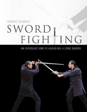 Sword Fighting:  An Introduction to Handling a Long Sword de Herbert Schmidt