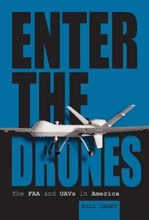 Enter the Drones: The FAA and UAVs in America de Bill Carey