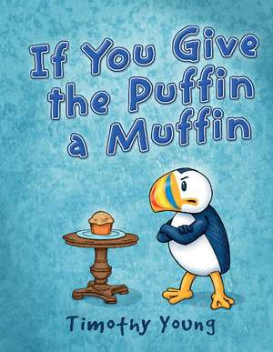 If You Give the Puffin a Muffin de Timothy Young