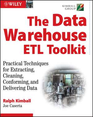 The Data Warehouse  ETL Toolkit: Practical Techniques for Extracting, Cleaning, Conforming, and Delivering Data de Ralph Kimball