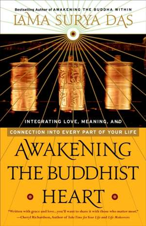 Awakening the Buddhist Heart:  Integrating Love, Meaning, and Connection Into Every Part of Your Life de Lama Surya Das