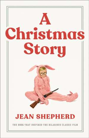 A Christmas Story:  The Book That Inspired the Hilarious Classic Film de Jean Shepherd