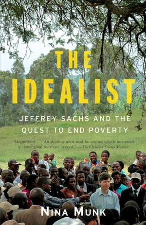 The Idealist:  Jeffrey Sachs and the Quest to End Poverty de Nina Munk
