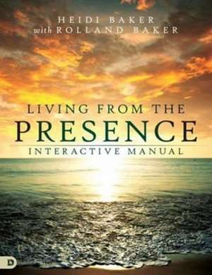 Living from the Presence Interactive Manual de Heidi Baker