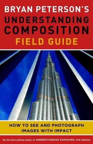 Bryan Peterson's Understanding Composition Field Guide de Bryan Peterson