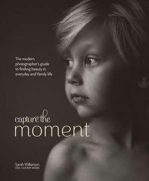 Capture the Moment de Sarah Wilkerson
