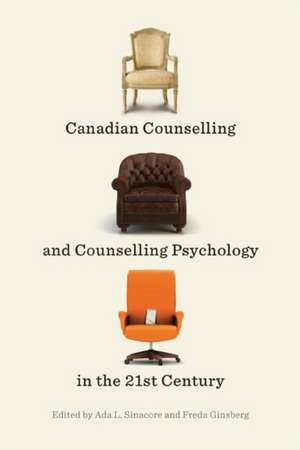 Canadian Counselling and Counselling Psychology in the 21st Century de Ada L. Sinacore
