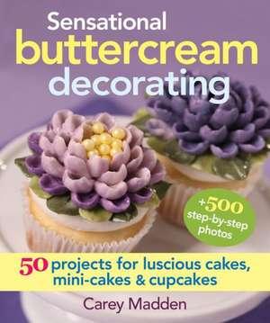 Sensational Buttercream Decorating de Carey Madden