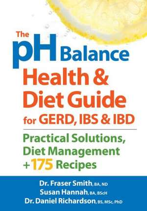 The PH Balance Health and Diet Guide for Gerd, Ibs and Ibd:  Practical Solutions, Diet Management, Plus 175 Recipes de Fraser Smith