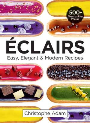 Eclairs: Easy, Elegant & Modern Recipes  de Christophe Adam