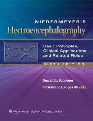 Niedermeyer's Electroencephalography: Basic Principles, Clinical Applications, and Related Fields de Donald L. Schomer MD