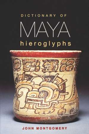 Dictionary of Maya Hieroglyphs de John Montgomery