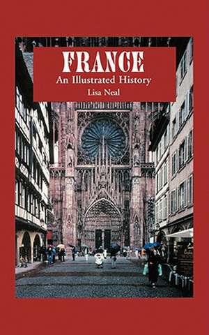 France:  An Illustrated History de Lisa Neal
