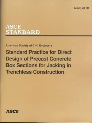 Standard Practice for Direct Design of Precast Concrete Box Sections for Jacking in Trenchless Construction, ASCE 28-00 de American Society Of Civil Engineers
