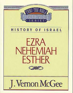Thru the Bible Vol. 15: History of Israel (Ezra/Nehemiah/Esther) de J. Vernon McGee