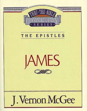 Thru the Bible Vol. 53: The Epistles (James) de J. Vernon McGee