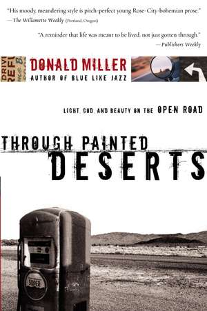 Through Painted Deserts: Light, God, and Beauty on the Open Road de Donald Miller
