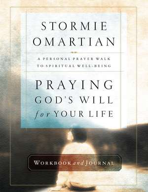 Praying God's Will for Your Life Workbook and Journal de Stormie Omartian