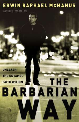 The Barbarian Way: Unleash the Untamed Faith Within de Erwin Raphael McManus