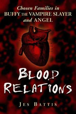 Blood Relations:  Chosen Families in Buffy the Vampire Slayer and Angel de Jes Battis