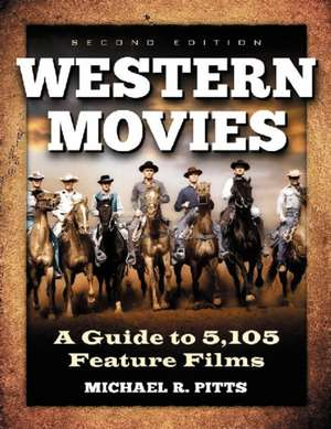 Western Movies:  A Guide to 5,105 Feature Films de Michael R. Pitts
