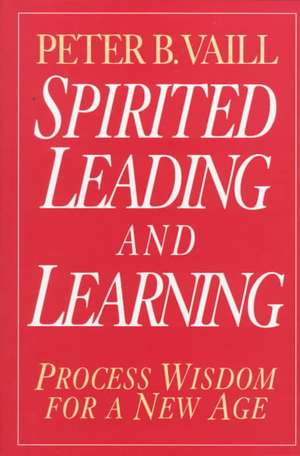 Spirited Leading and Learning: Process Wisdom for a New Age de Peter B. Vaill