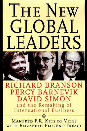 The New Global Leaders: Richard Branson, Percy Barnevik, David Simon and the Remaking of International Business de Manfred F. R. Kets de Vries
