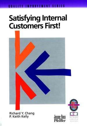 Satisfying Internal Customers First! de Richard Y. Chang