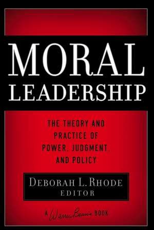 Moral Leadership: The Theory and Practice of Power, Judgment and Policy de Deborah L. Rhode