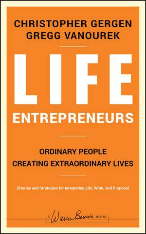 Life Entrepreneurs: Ordinary People Creating Extraordinary Lives de Christopher Gergen