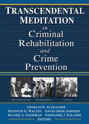 Transcendental Meditation (R) in Criminal Rehabilitation and Crime Prevention de Kenneth G. Walton
