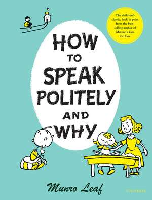 How to Speak Politely & Why:  The Ultimate Parenting Guide for New York Parents from Pregnancy Through Preschool de Munro Leaf
