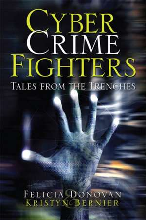 Cyber Crime Fighters:  Tales from the Trenches de Felicia Donovan