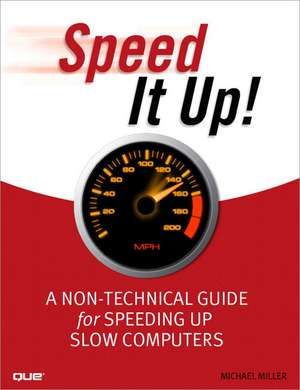 Speed It Up!:  A Non-Technical Guide for Speeding Up Slow Computers de Michael Miller