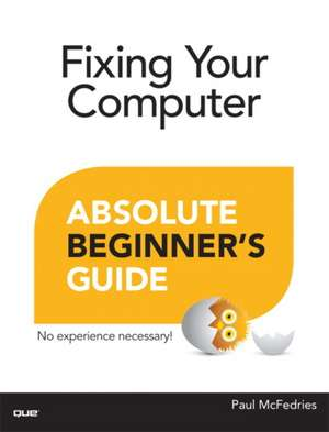 Fixing Your Computer:  Advice from the Consulting Trenches de Paul McFedries