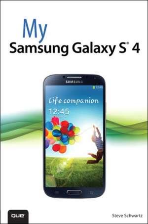 My Samsung Galaxy S 4 de Steve Schwartz