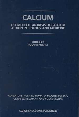 Calcium: The molecular basis of calcium action in biology and medicine de R. Pochet