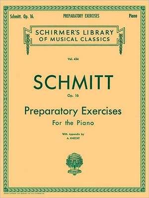 Preparatory Exercises, Op. 16: Schmitt - Preparatory Exercises, Op. 16 Schirmer Library of Class de Aloys Schmitt