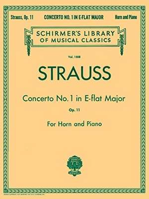 Concerto No. 1 in E Flat Major, Op. 11: Schirmer Library of Classics Volume 1888 French Horn and Piano Re de Richard Strauss