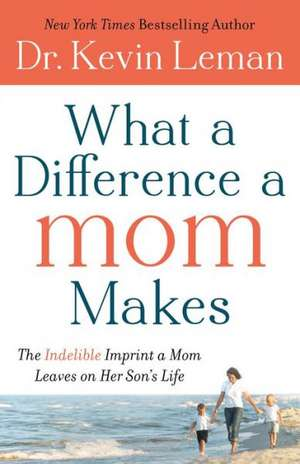 What a Difference a Mom Makes de Kevin Leman